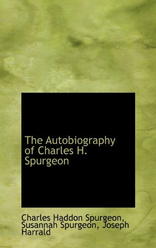 The Autobiography of Charles H. Spurgeon; Volume I by Charles Haddon Spurgeon (2009-04-10)