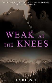 Weak at the Knees by [Kessel, Jo]