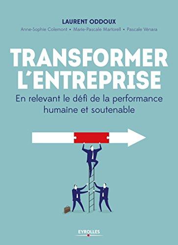 Transformer l'entreprise: En relevant le dfi de la performance humaine et soutenable