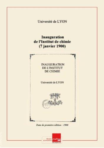 Inauguration de l'Institut de chimie (7 janvier 1900) et comptes rendus des travaux de l'Université pendant l'année scolaire 1898-1899 / Université de Lyon [Edition de 1900]