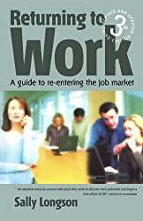 Returning to Work: 3rd edition: A Guide to Re-entering the Job Market