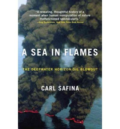 By Carl Safina ( Author ) [ Sea in Flames: The Deepwater Horizon Oil Blowout By Apr-2011 Paperback