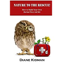 [(Nature to the Rescue! : How to Build Your Own Herbal First Aid Kit)] [By (author) Diane Kidman] published on (February, 2013)