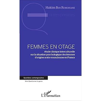 Femmes en otage: étude clinique interculturelle sur la situation psychologique des femmes d'origine arabo-musulmane en France (Questions contemporaines)