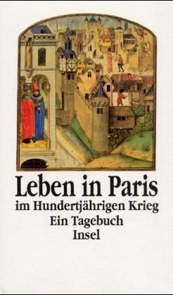 Leben in Paris im Hundertjährigen Krieg: Ein Tagebuch
