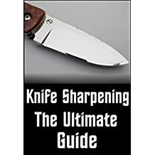 Knife Sharpening - The Ultimate Guide (English Edition)
