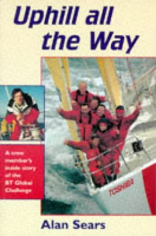 Uphill All the Way: Crew Member's Inside Story of the BT Global Challenge (This Is) by Alan Sears (19-Dec-1997) Paperback