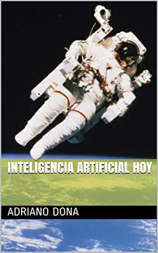 INTELIGENCIA ARTIFICIAL HOY por ADRIANO DONA