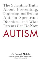 [(Autism: The Scientific Truth about Preventing, Diagnosing, and Treating Autism Spectrum Disorders--And What Parents Can Do Now)] [Author: Dr Robert Melillo] published on (December, 2013)