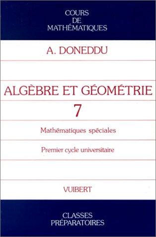 COURS DE MATHEMATIQUES. Tome 7, algèbre et géométrie, maths SPE 1er cycle