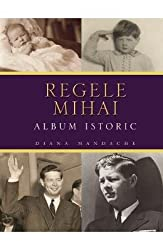 REGELE MIHAI ALBUM ISTORIC
