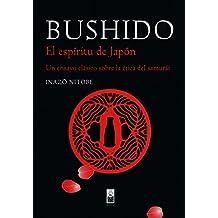 Bushido. El espíritu de Japón. Un ensayo clásico sobre la ética del samurái