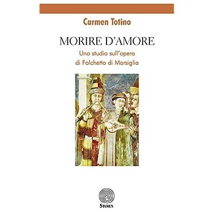 Morire D'amore. Uno Studio Sull'opera Di Folchetto Di Marsiglia