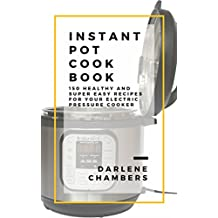 Instant Pot Cookbook: 150 Healthy and Super Easy Recipes For Your Electric Pressure Cooker (English Edition)
