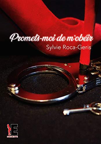 Promets-moi de m'obéir par Sylvie Roca-Geris