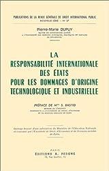 La Responsabilité internationale des Etats pour les dommages d'origine technologique et industrielle