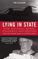 Lying in State: How Whitehall Denies, Dissembles and Deceives - From the Chinook Crash to the Kelly Affair