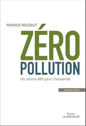 Zéro Pollution !: Un ultime défi pour l'humanité par Yannick Roudaut
