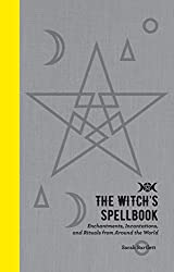 The Witch's Spellbook: Enchantments, Incantations, and Rituals from Around the World