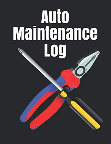 Auto Maintenance Log: Repair And Maintenance Record Book For Cars, Trucks, Motorcycles, Vehicles And Automotive 120 Pages