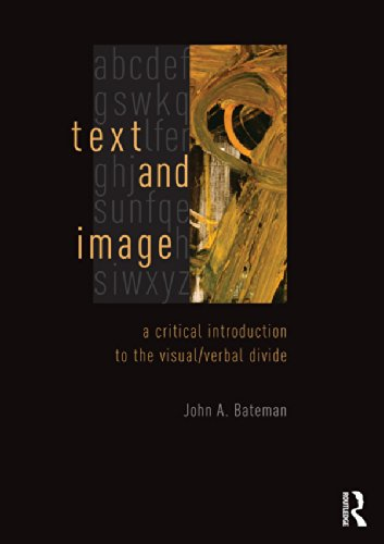 Text and Image: A Critical Introduction to the Visual/Verbal Divide por John Bateman