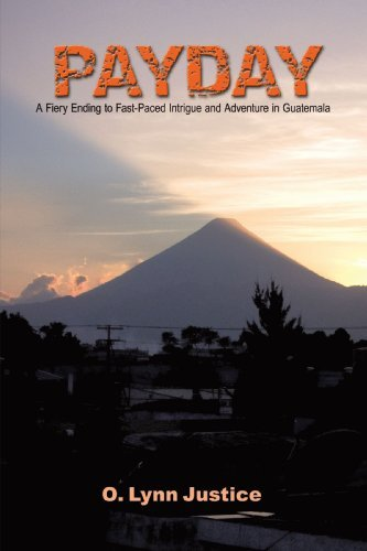 payday-a-fiery-ending-to-fast-paced-intrigue-and-adventure-in-guatemala-by-o-lynn-justice-2010-01-20
