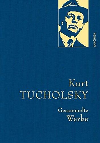 Kurt Tucholsky - Gesammelte Werke (Anaconda Gesammelte Werke)