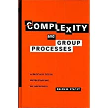 [(Complexity and Group Processes: A Radically Social Understanding of Individuals)] [Author: Ralph D. Stacey] published on (May, 2003)
