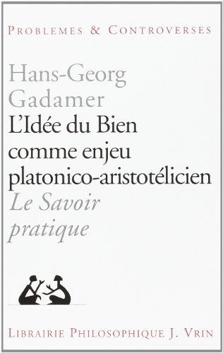 L'idée du bien comme enjeu platonico-aristotélicien par Hans-Georg Gadamer