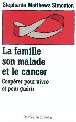 La famille, son malade et le cancer : Coopérer pour vivre et pour guérir