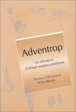 Adventrop : les adventrices d'Afrique soudano-sahélienne par Henri Merlier, Thomas Le Bourgeois