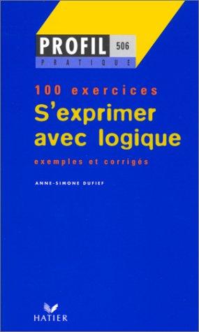 S'exprimer avec logique - 100 exercices