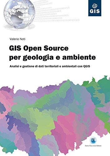 Gis Open Source per geologia e ambiente: Analisi e gestione di dati territoriali e ambientali con QGIS