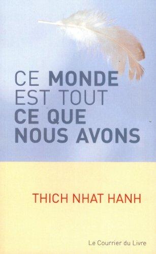 Ce monde est tout ce que nous avons par Nhat-Hanh Thich, Alan Weisman