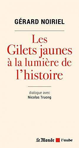 Les gilets jaunes à la lumière de l'histoire par  Gerard Noiriel, Nicolas Truong