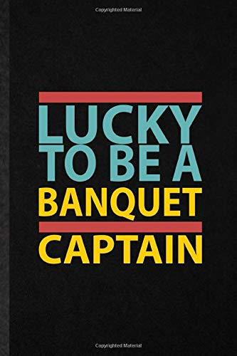 lucky to be a banquet captain: funny banquet feast wine dine lined notebook/ blank journal for gala dinner meal party, inspirational saying unique special birthday gift idea modern 6x9 110 pages