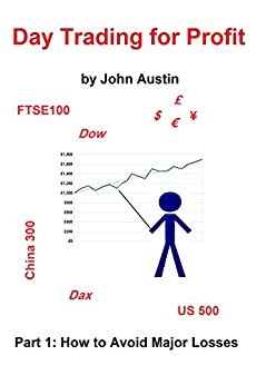 Day Trading for Profit: Part 1: How to Avoid Major Losses (English Edition) di [Austin, John]