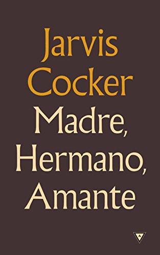 Madre, hermano, amante (RESERVOIR NARRATIVA) por Jarvis Cocker