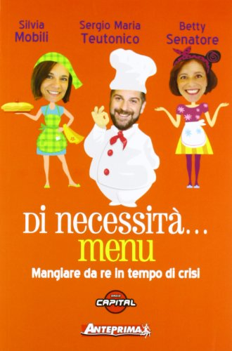 Di necessit... menu. Mangiare da re in tempi di crisi