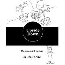 Upside Down: The Poems & Drawings of C.G. Metz (English Edition)