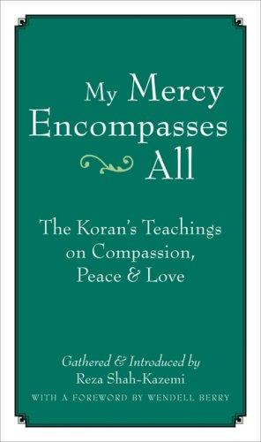 My Mercy Encompasses All: The Koran's Teachings on Compassion, Peace & Love: The Koran's Teachings on Compassion, Peace and Love
