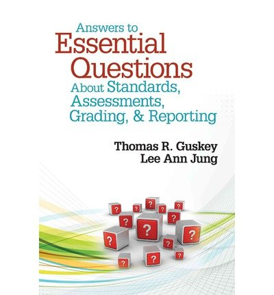 [ ANSWERS TO ESSENTIAL QUESTIONS ABOUT STANDARDS, ASSESSMENTS, GRADING, AND REPORTING ] By Guskey, Thomas R. ( AUTHOR ) Jan-2013[ Paperback ]