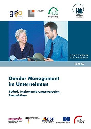 Gender Management im Unternehmen: Bedarf, Implementierungsstrategien, Perspektiven (Leitfaden für die Bildungspraxis)