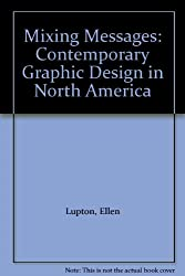 Mixing Messages: Contemporary Graphic Design in North America