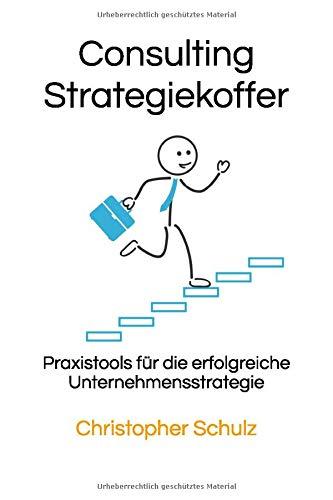 Consulting Strategiekoffer: Praxistools für die erfolgreiche Unternehmensstrategie