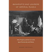 Bankrupts and Usurers of Imperial Russia: Debt, Property, and the Law in the Age of Dostoevsky and Tolstoy (Harvard Historical Studies (Hardcover))