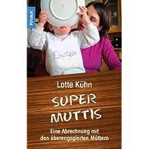 Supermuttis: Eine Abrechnung mit den überengagierten Müttern