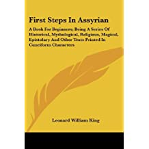 First Steps in Assyrian: A Book for Beginners; Being a Series of Historical, Mythological, Religious, Magical, Epistolary and Other Texts Print