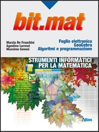 Bit.Mat. Strumenti informatici per la matematica. Per le Scuole superiori. Con espansione online