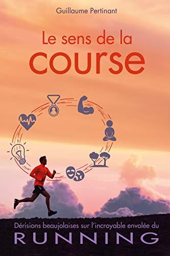 Couverture du livre Le sens de la course: Dérisions beaujolaises sur l'incroyable envolée du RUNNING